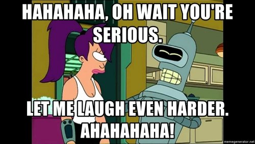 hahahaha-oh-wait-youre-serious-let-me-laugh-even-harder-ahahahaha.thumb.jpg.66ff819840c7cc2c53bc5f215d559d1e.jpg